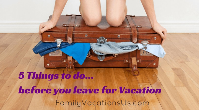 5 Things to do...before you leave for
