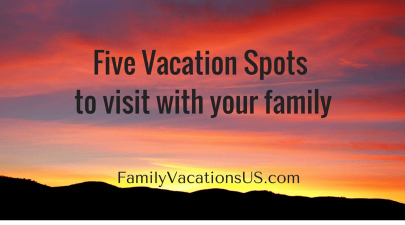Five spots to visit with your family