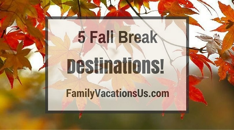 fall break ideas family vacations u s