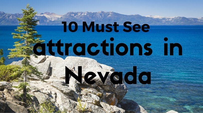 10 Must See Attractions in Nevada