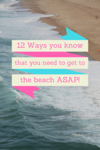 12 Ways to know you need to get to the beach ASAP