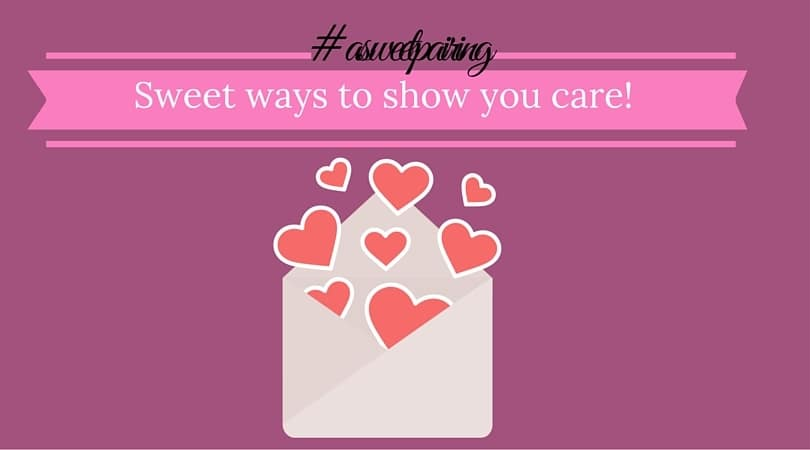 Sweet Ways to show you care!
