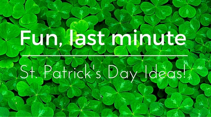 Fun, last minute St. Patrick's Day ideas