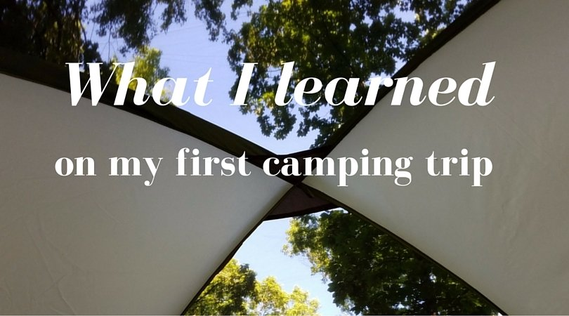What I learned during my first camping trip