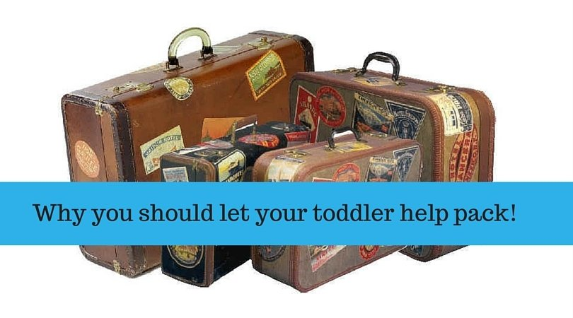 Why You should let your toddler help pack