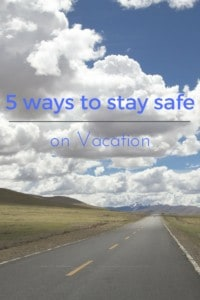 5 ways to stay safe on vacation