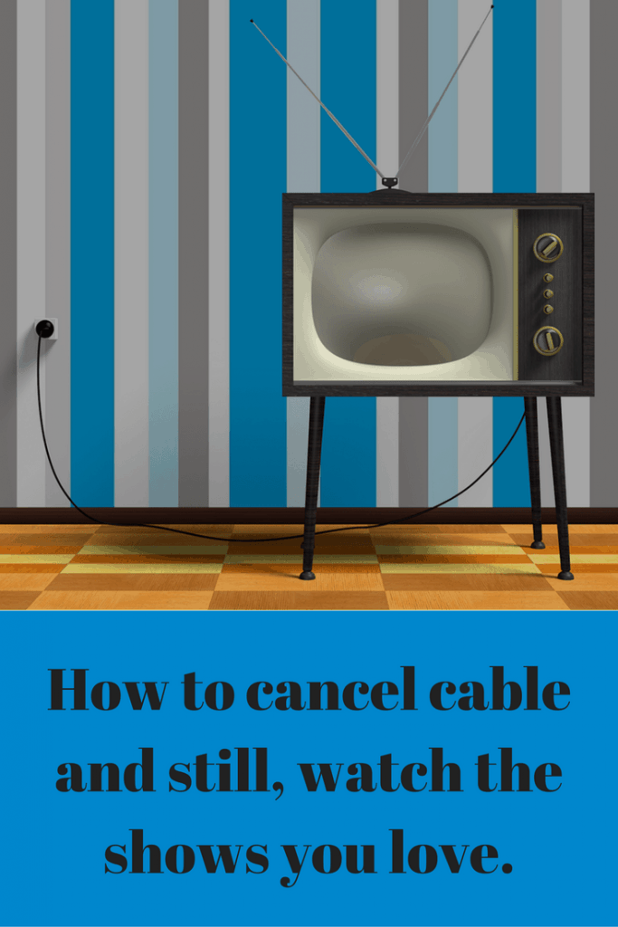 How to cancel cable and still watch the shows you love.
