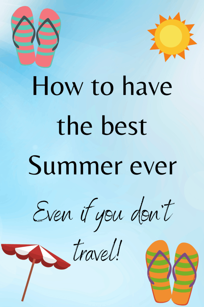 Not traveling this summer? We have some ideas on how to have the best summer ever, even without traveling.